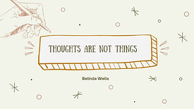 Thoughts are not 'Things'.