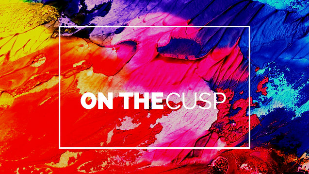 On The Cusp: A Retrospective