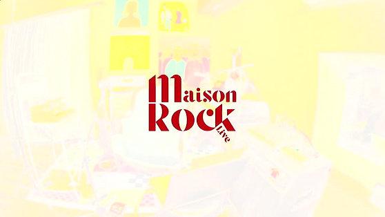 MAISON ROCK LIVE ! (Episode 4)