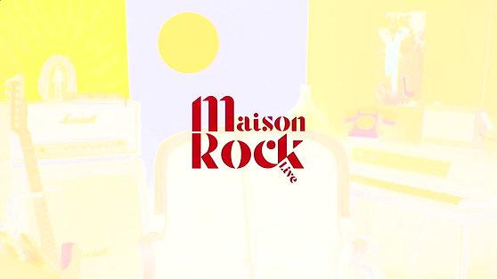MAISON ROCK LIVE ! (Episode 1)