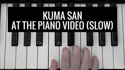 Kuma San BK 1 slow Video - At the Piano