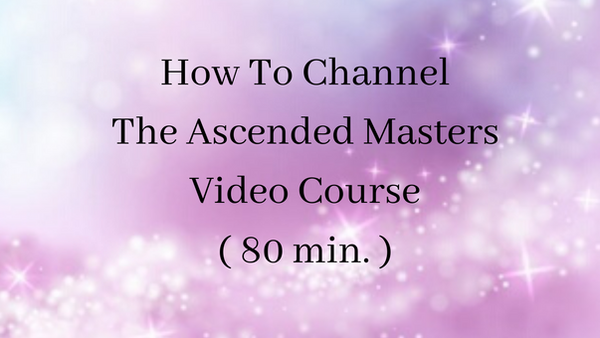 How To Channel The Ascended Masters Course