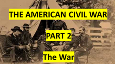 The American Civil WarPart2: The War