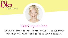 Katri Syvärinen - Löydä elämän taika - näin hoidat itseäsi myös väsyneenä, kiireisenä ja kaaoksen keskellä