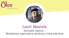 Lauri Maarala - Gurujen opissa - henkisten opettajien merkitys tänä päivänä