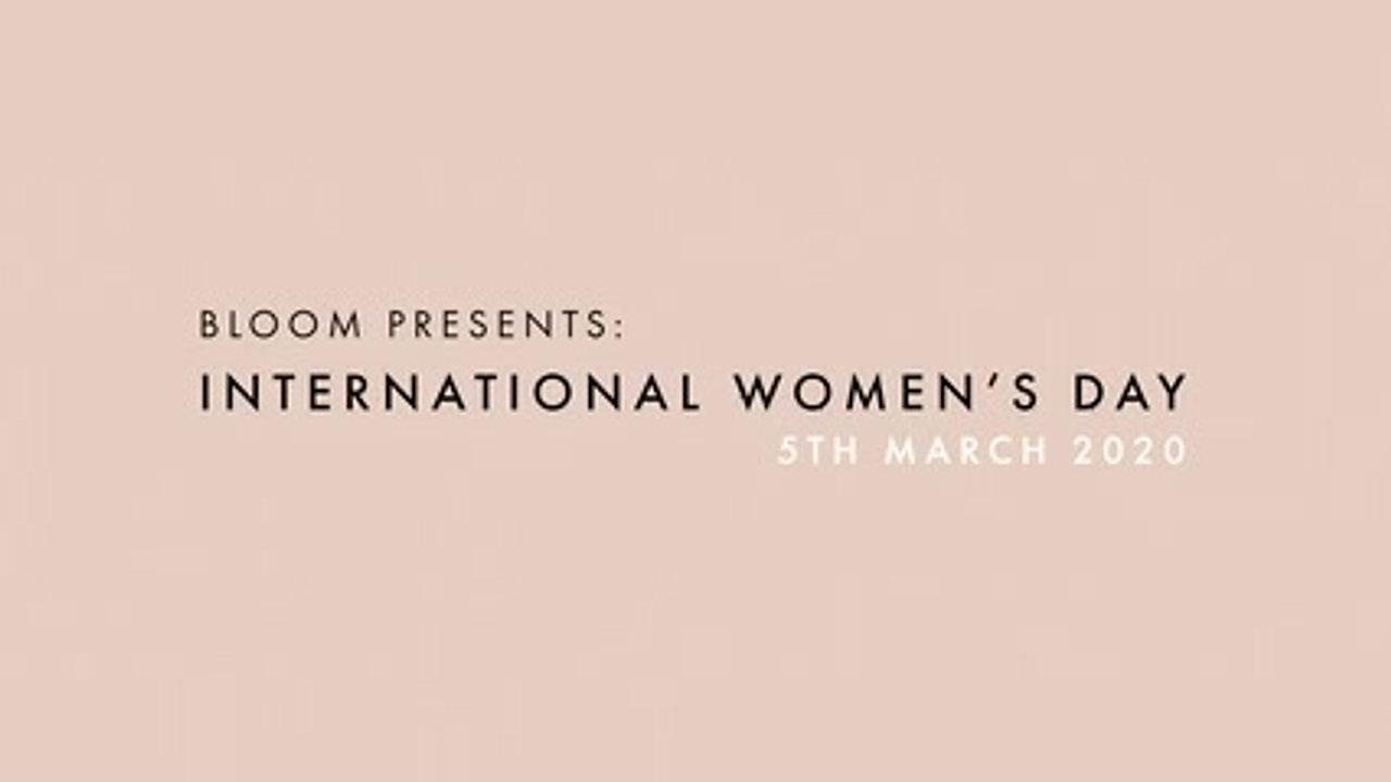 Bloom Presents: International Women's Day 2020