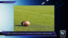 Boletim Esportivo - A NFL está de volta! Entenda o futebol americano!