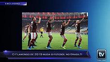 Boletim Esportivo - O Flamengo de 2019 muda o futebol no Brasil?!