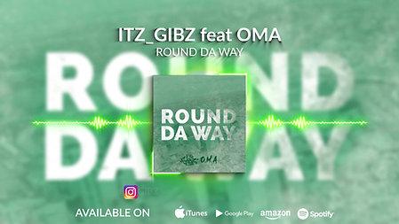 Round Da Way- Itz_Gibz feat O.M.A