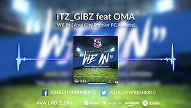 WE IN - Azul City Premier FC Anthem- Itz_Gibz feat O.M.A