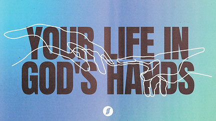 Your Life in God's Hands – 10 October 2021