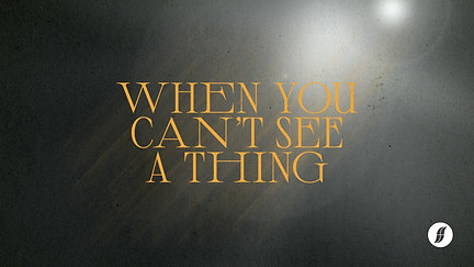 When You Can't See A Thing – 17 October 2021