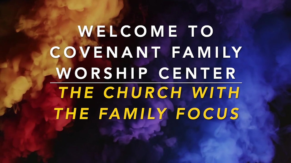 Covenant Family Worship Center Welcome Message