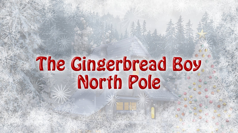 The Gingerbread Boy North Pole