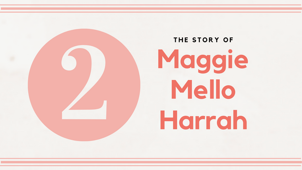 The Story of Maggie Mello Harrah - Part 2