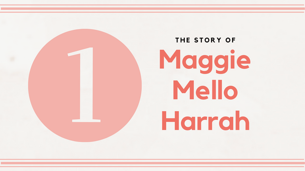 The Story of Maggie Mello Harrah - Part 1