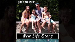 """New Life Story"" Written and Performed by Matt Mauser"