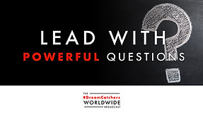 LEAD WiTH POWERFUL QUESTiONS | 7.15.2020 | #DreamCatchers WorldWide Broadcast