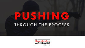 PUSHiNG THROUGH THE PROCESS   4.17.2020   #DreamCatchers WorldWide Broadcast