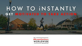 HOW TO iNSTANTLY GET MOTiVATED TO TAKE ACTiON   5.4.2020   #DreamCatchers WorldWide Broadcast
