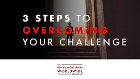 3 STEPS TO OVERCOMiNG YOUR CHALLENGE | 6.17.2020 | #DreamCatchers WorldWide Broadcast