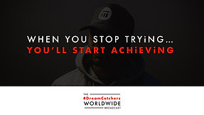 WHEN YOU STOP TRYiNG...YOU'LL START ACHiEViNG   4.29.2020   #DreamCatchers Worldwide Broadcast