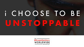 i CHOOSE TO BE UNSTOPPABLE   5.6.2020   #DreamCatchers WorldWide Broadcast