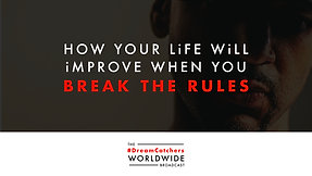 HOW YOUR LiFE WiLL iMPROVE WHEN YOU BREAK THE RULES   4.22.2020   #DreamCatchers WorldWide Broadcast