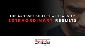 THE MiNDSET SHiFT THAT LEADS TO EXTRAORDiNARY RESULTS | 6.23.2020 | #DreamCatchers WorldWide Broadcast