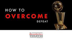 HOW TO OVERCOME DEFEAT | 6.24.2020 | #DreamCatchers WorldWide Broadcast