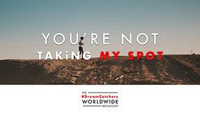 YOU'RE NOT TAKiNG MY SPOT   5.18.2020   #DreamCatchers WorldWide Broadcast
