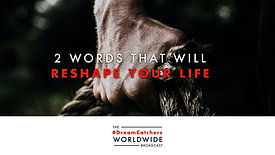 2 WORDS THAT WiLL RESHAPE YOUR LiFE | 7.9.2020 | #DreamCatchers WorldWide Broadcast
