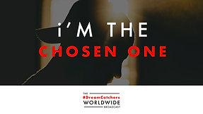 i'M THE CHOSEN ONE   5.5.2020   #DreamCatchers WorldWide Broadcast
