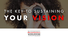 THE KEY TO SUSTAiNiNG YOUR ViSiON | 7.21.2020 | #DreamCatchers WorldWide Broadcast