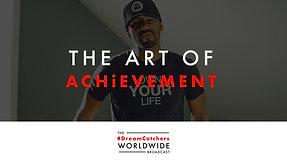 THE ART OF ACHiEVEMENT   5.1.2020   #DreamCatchers WorldWide Broadcast