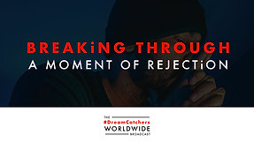 BREAKiNG THROUGH A MOMENT OF REJECTiON   4.28.2020   #DreamCatchers WorldWide Broadcast