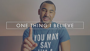 ONE THING I BELIEVE