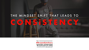 THE MiNDSET SHiFT THAT LEADS TO CONSiSTENCY   5.12.2020   #DreamCatchers WorldWide Broadcast