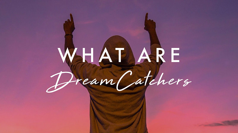 WHAT ARE DREAMCATCHERS?