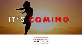 iT'S COMiNG | 7.8.2020| #DreamCatchers WorldWide Broadcast