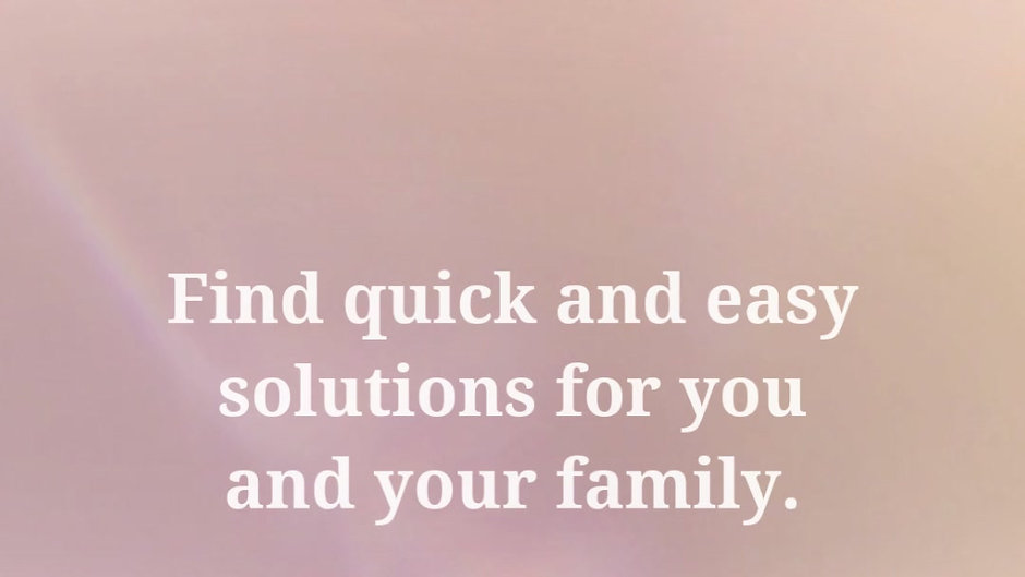 Find quick and easy solutions for you and your family.