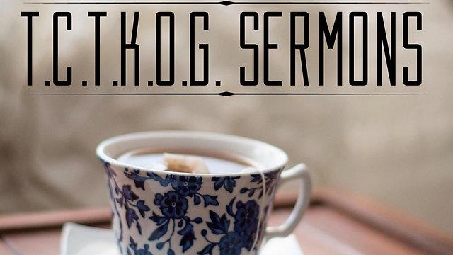 T.C.O.T.K.O.G. Sermons