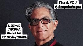 Deepak Chopra shares his #thefridayminute