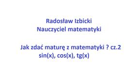 Jak zdać maturę z matematyki ? cz.2 (sinx, cosx,tgx)