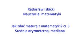Jak zdać maturę  z matematyki ? cz. 3  (Średnia arytmetyczna,mediana)