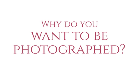 Why do you want to be photographed?