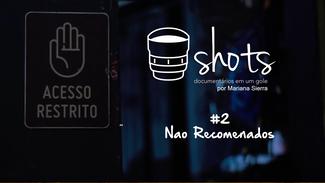 SHOTS #2 -  O 'NÃO RECOMENDADOS'  DE CAIO PRADO, DANIEL CHAUDON E DIEGO MORAES
