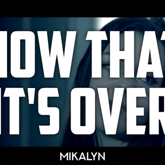 Now That It's Over - Mikalyn
