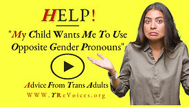 Advice: My Child Wants Me To Use Opposite Gender Pronouns