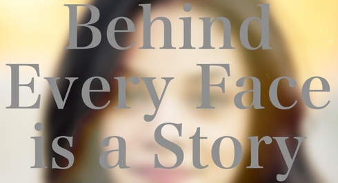 Behind Every Face is a Story